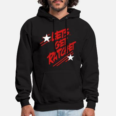 Ratchet LET'S GET RATCHET - Men's Hoodie