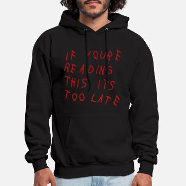 Your If You're Reading This It's Too Late Shirt - Men's Hoodie