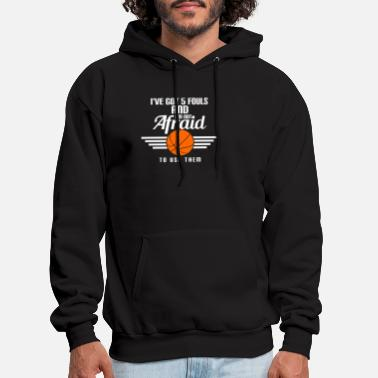 5 Basketball Player Got 5 Fouls Not Afraid Use - Men's Hoodie