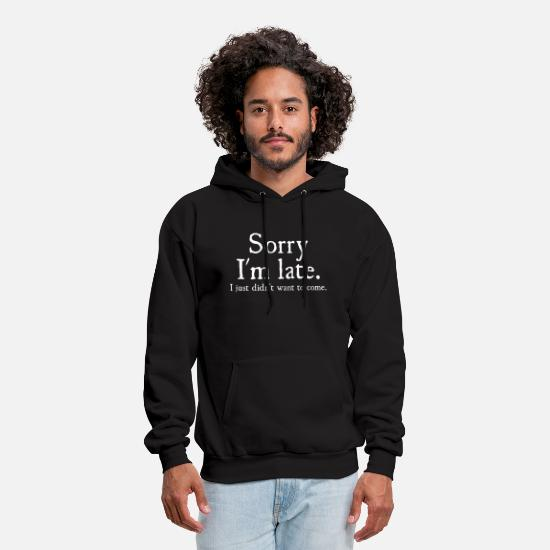 To Hoodies & Sweatshirts - Mens Sorry Im Late I Just Didnt Want To Come Funny - Men's Hoodie black
