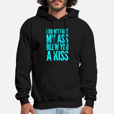 Humor Didn't Fart My Ass Blew You A Kiss - Cute Adorable Humor Friends That Fart Funny - Men's Hoodie