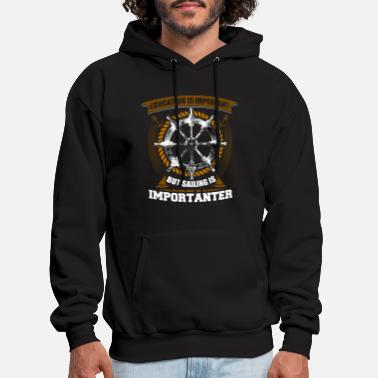 Education Is Important But Sailing Is Importanter - Men's Hoodie