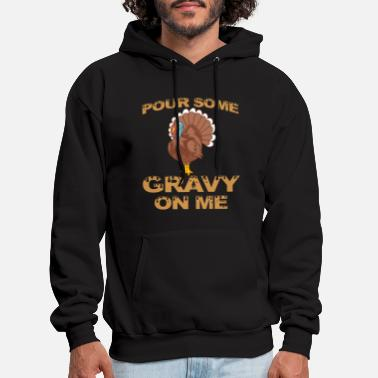 Mashed Potatoes Pour Some Gravy On Me Funny Thanksgiving print - Men's Hoodie