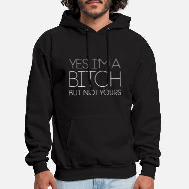 Yours yes i m a bitch but not yours offensive - Men's Hoodie