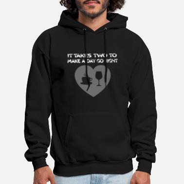 it takes two to make a day go right love wine coff - Men's Hoodie