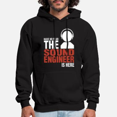 Sound have no fear the sound engineer is here engineer - Men's Hoodie