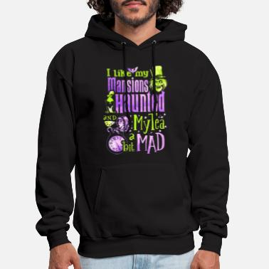 Haunted i like my mansions and haunted my tea a bit mad ha - Men's Hoodie