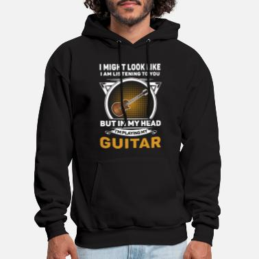 Guitar i might look like i am listening to you but in my - Men's Hoodie