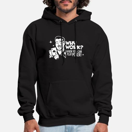 Why Work When You Can Play Poker Funny Poker Vegas Men S Hoodie Spreadshirt