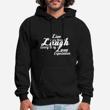 live every moment laugh every day love expectation - Men's Hoodie