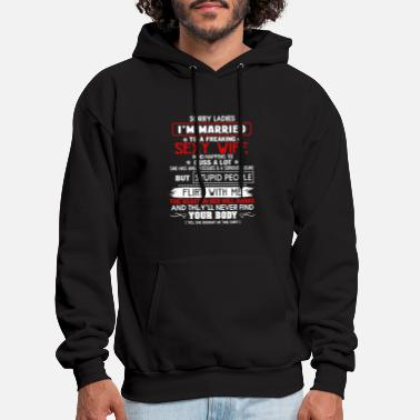 Married Sorry Ladies I'm Married To A Freaking Sexy Wife - Men's Hoodie