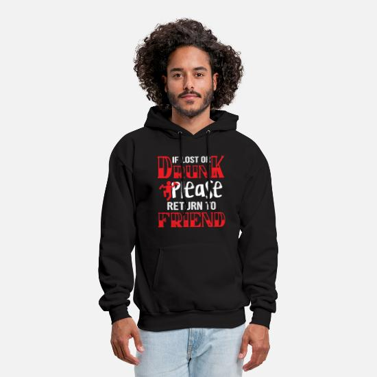 Lost Hoodies & Sweatshirts - if lost or drunk please return to my friend shirt - Men's Hoodie black
