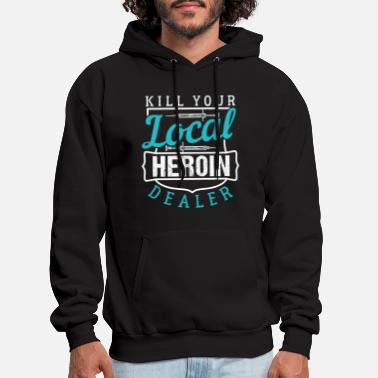 Kill Kill Local Heroin Dealer Syringe Joke Gift - Men's Hoodie
