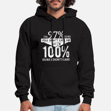 I am 97 percent sure you dont like me but I am 100 - Men's Hoodie