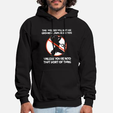 Toy this welder will not use ground clamps as sex toys - Men's Hoodie