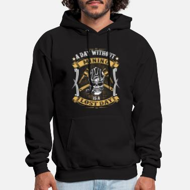 Gold Coalminer a Day without Mining is a lost Day Shirt - Men's Hoodie