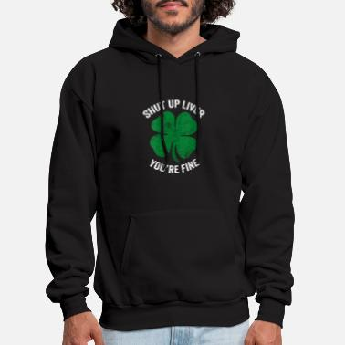 Funny Saint Patrick Shut Up Liver You'Re Fine Gree - Men's Hoodie
