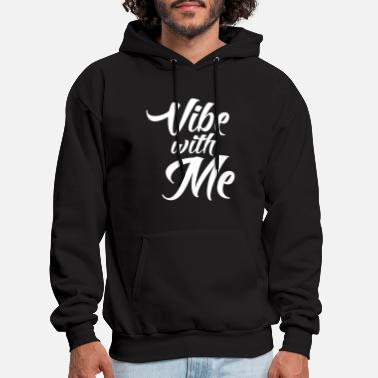 Vibe Vibe - Vibe with Me - Men's Hoodie