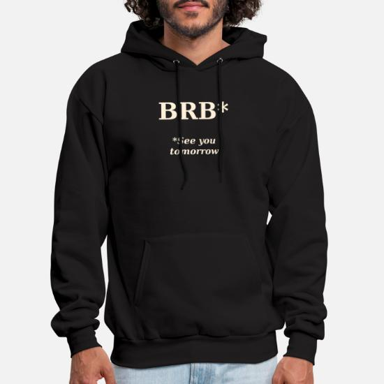 BRB* Real meaning of brb Men's Hoodie | Spreadshirt