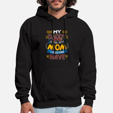 My Dad Is The Best Mom I Could Ever Have - Men's Hoodie