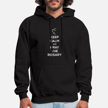 Rosary Keep Calm And Pray The Rosary | Catholic - Men's Hoodie