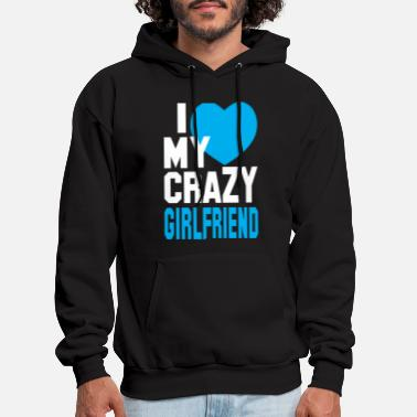 I Love I LOVE my CRAZY Girlfriend - Men's Hoodie