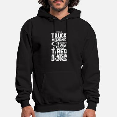 Labor Truck Mechanic Gift Don't Stop When Tired Stop - Men's Hoodie