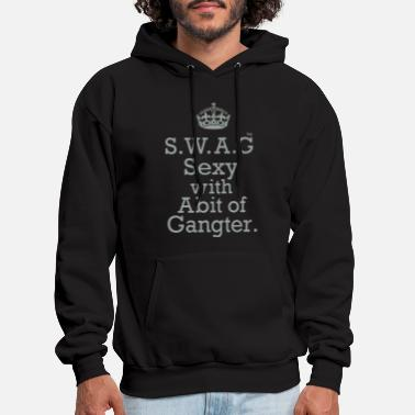 Sexy S.W.A.G Sexy With Abit of Gangster - Men's Hoodie