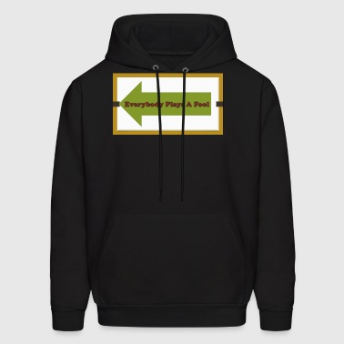 Everybody plays a fool - Men's Hoodie