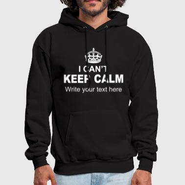 I Can't Keep Calm Write Your Text - Men's Hoodie
