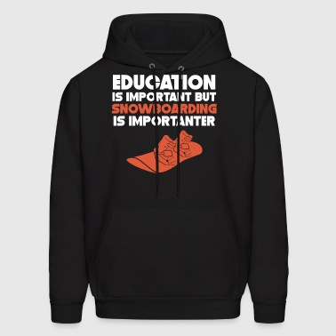Education Is Important Snowboarding Is Importanter - Men's Hoodie