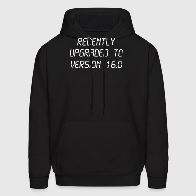 Recently Upgraded To Version 16.0 16th Birthday - Men's Hoodie