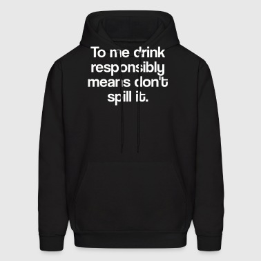 To Me drink Don't Spill It - Men's Hoodie