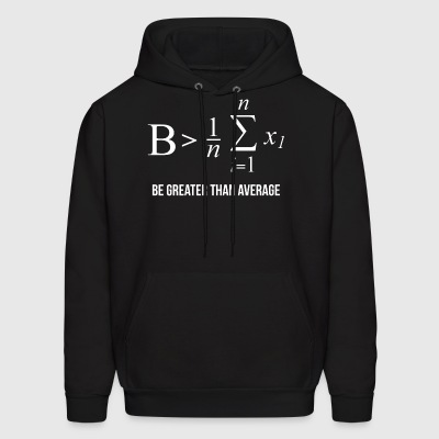 Be Greater Than Average | Math Motivation - Men's Hoodie