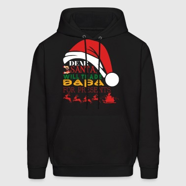 Dear Santa Will Trade Dapa For Presents - Men's Hoodie