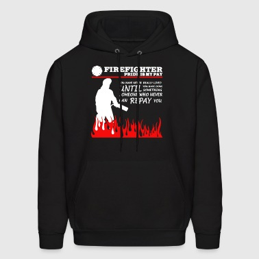 Firefighter Pride Is My Pay T Shirt - Men's Hoodie