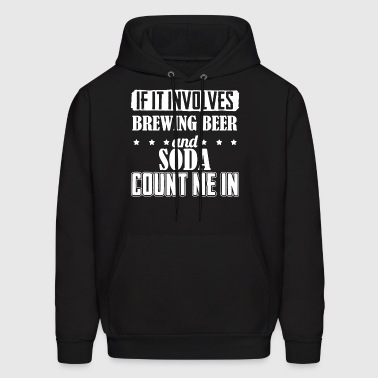 Brewing Beer And Soda Count Me In Shirt - Men's Hoodie