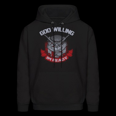 God Willing I'm Ready - Men's Hoodie
