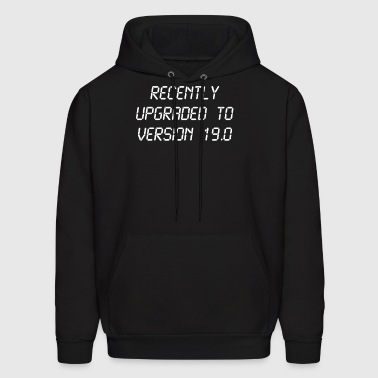Recently Upgraded To Version 19.0 19th Birthday - Men's Hoodie