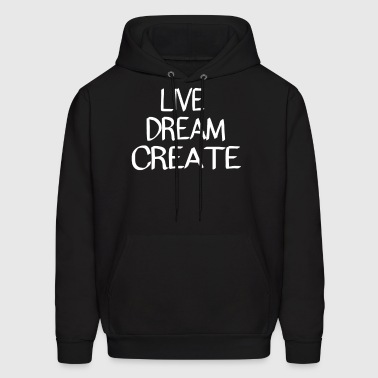 Live Dream Create - Men's Hoodie
