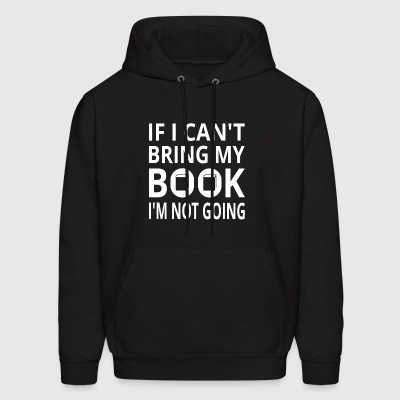 If I Can't Bring My Book I'm Not Going - Men's Hoodie