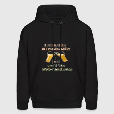 i am not an alcoholic i just don't like water and - Men's Hoodie
