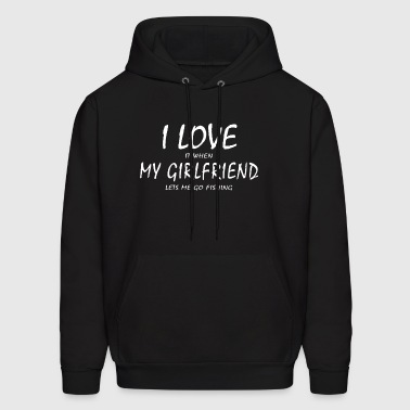 I love it when my girlfriend lets me go fishing - Men's Hoodie
