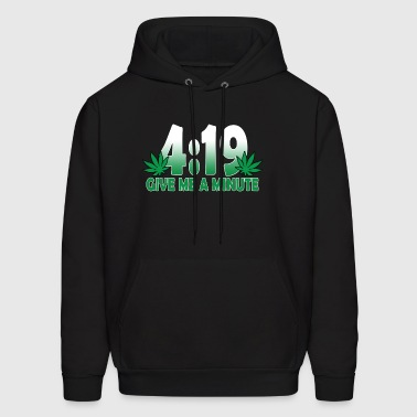 419 Give Me A Minute 420 Weed - Men's Hoodie
