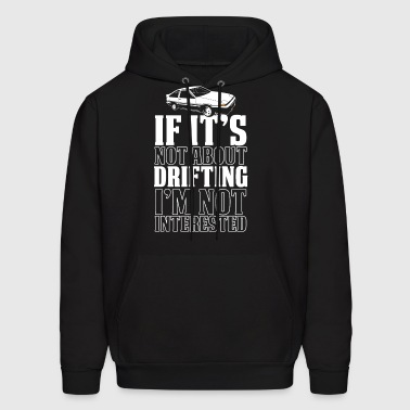 If it's not about drifting i'm not interested Raci - Men's Hoodie