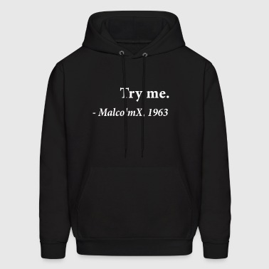 Try me Malcolm X 1963 Civil Rights Justice Freedom - Men's Hoodie