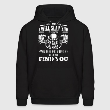 Piss me off i will slap you so hard even google wo - Men's Hoodie