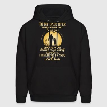 To my daughter never forget that i hope you believ - Men's Hoodie
