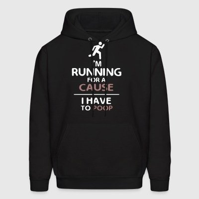 I'm running for a cause i have to poop - Men's Hoodie