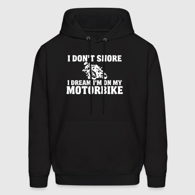 I don't snore i dream i'm on my motorbike - Men's Hoodie